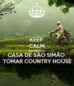 Poster: KEEP  CALM AND RELAX AT CASA DE SÃO SIMÃO  TOMAR COUNTRY HOUSE