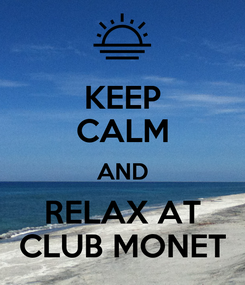 Poster: KEEP CALM AND RELAX AT CLUB MONET