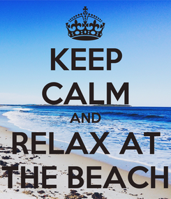 Poster: KEEP CALM AND RELAX AT THE BEACH