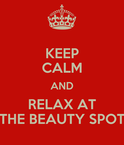 Poster: KEEP CALM AND RELAX AT THE BEAUTY SPOT