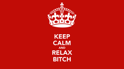 Poster: KEEP CALM AND RELAX BITCH