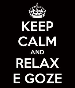 Poster: KEEP CALM AND RELAX E GOZE