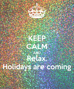 Poster: KEEP CALM AND Relax. Holidays are coming