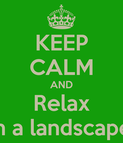 Poster: KEEP CALM AND Relax im a landscaper