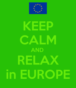 Poster: KEEP CALM AND  RELAX in EUROPE