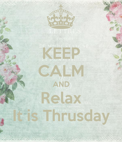 Poster: KEEP CALM AND Relax It is Thrusday