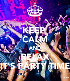 Poster: KEEP  CALM AND RELAX IT'S PARTY TIME