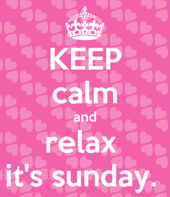 Poster: KEEP calm and relax  it's sunday.