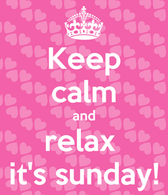 Poster: Keep calm and relax  it's sunday!