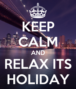 Poster: KEEP CALM AND RELAX ITS HOLIDAY