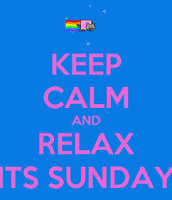 Poster: KEEP CALM AND RELAX ITS SUNDAY