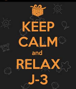 Poster: KEEP CALM and  RELAX J-3