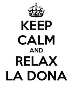 Poster: KEEP CALM AND RELAX LA DONA
