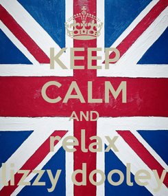 Poster: KEEP CALM AND relax lizzy dooley