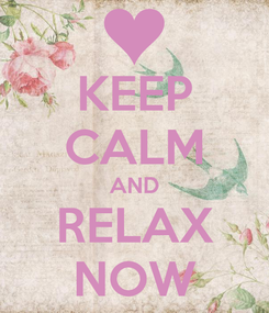 Poster: KEEP CALM AND RELAX NOW