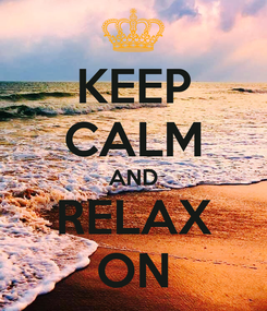 Poster: KEEP CALM AND RELAX ON