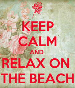 Poster: KEEP CALM AND  RELAX ON  THE BEACH