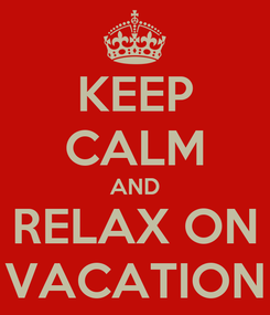 Poster: KEEP CALM AND RELAX ON VACATION