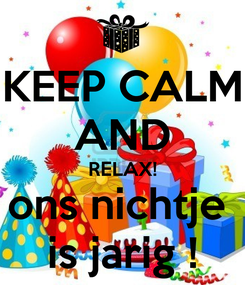 Poster: KEEP CALM AND RELAX! ons nichtje  is jarig !