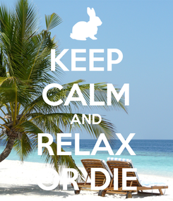 Poster: KEEP CALM AND RELAX OR DIE