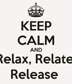 Poster: KEEP CALM AND Relax, Relate, Release