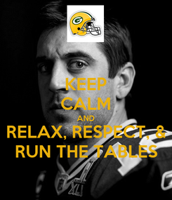 Poster: KEEP CALM AND RELAX, RESPECT, & RUN THE TABLES