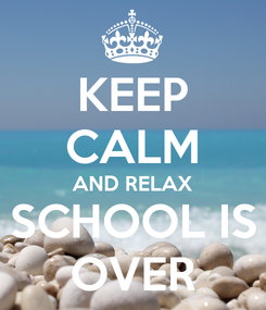 Poster: KEEP CALM AND RELAX SCHOOL IS OVER