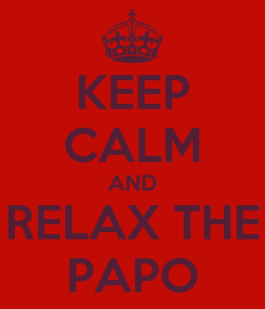 Poster: KEEP CALM AND RELAX THE PAPO
