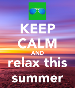 Poster: KEEP CALM AND relax this summer