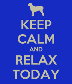 Poster: KEEP CALM AND RELAX TODAY