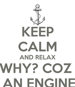 Poster: KEEP CALM AND RELAX WHY? COZ  IM AN ENGINEER