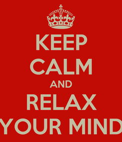 Poster: KEEP CALM AND RELAX YOUR MIND