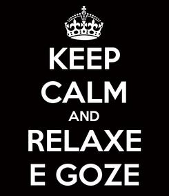 Poster: KEEP CALM AND RELAXE E GOZE