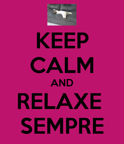 Poster: KEEP CALM AND RELAXE  SEMPRE