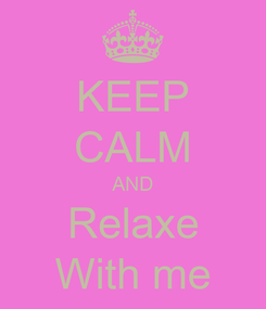 Poster: KEEP CALM AND Relaxe With me