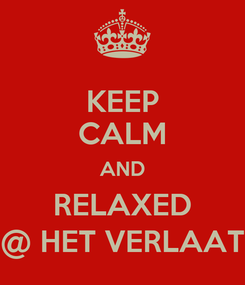 Poster: KEEP CALM AND RELAXED @ HET VERLAAT