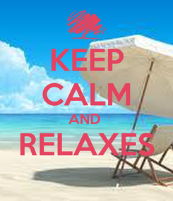 Poster: KEEP CALM AND  RELAXES