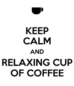 Poster: KEEP CALM AND RELAXING CUP OF COFFEE