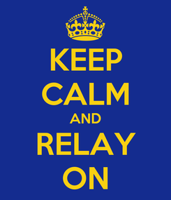 Poster: KEEP CALM AND RELAY ON