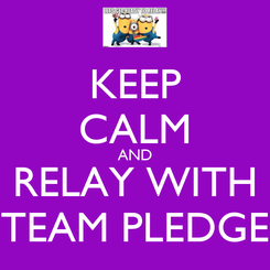 Poster: KEEP CALM AND RELAY WITH TEAM PLEDGE