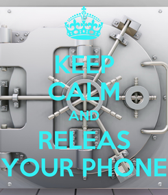 Poster: KEEP CALM AND RELEAS YOUR PHONE