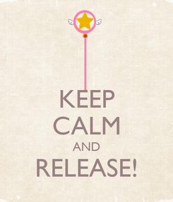 Poster: KEEP CALM AND RELEASE!