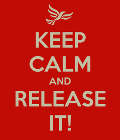 Poster: KEEP CALM AND RELEASE IT!