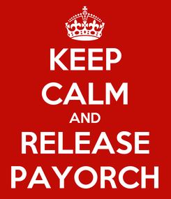 Poster: KEEP CALM AND RELEASE PAYORCH