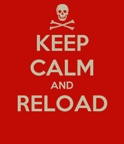Poster: KEEP CALM AND RELOAD