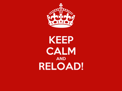Poster: KEEP CALM AND RELOAD!