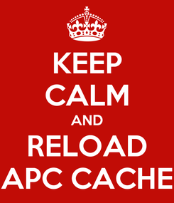 Poster: KEEP CALM AND RELOAD APC CACHE
