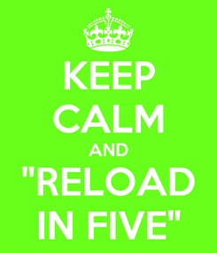 "Poster: KEEP CALM AND ""RELOAD IN FIVE"""