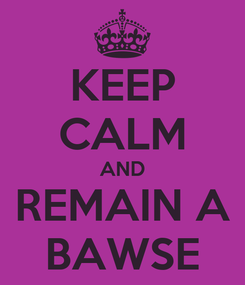 Poster: KEEP CALM AND REMAIN A BAWSE