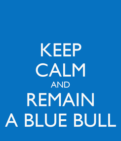 Poster: KEEP CALM AND REMAIN A BLUE BULL